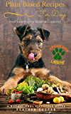 Plant Based Recipes for Dogs | A Nutritional Lifestyle Guide: Feed Your Dog for Health & Longevity (Vegan Dog Lifestyle Book 1)