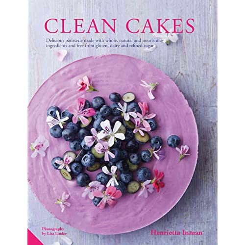 Clean Cakes: Delicious pâtisserie made with whole, natural and nourishing ingredients and free from gluten, dairy and refined sugar