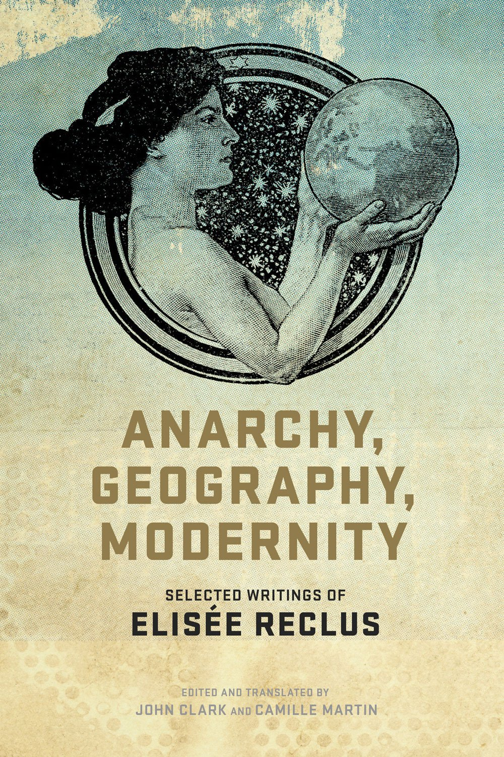 Anarchy, Geography, Modernity: Selected Writings of Elisée Reclus ...