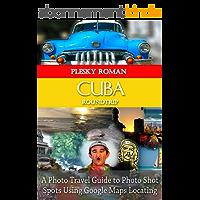 Cuba Roundtrip: A Photo Travel Guide to Photo Shot Spots Using Google Maps Locating (Big Trip Book 4) (English Edition)