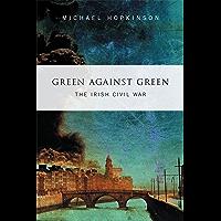 Green Against Green –  The Irish Civil War: A History of the Irish Civil War, 1922–1923