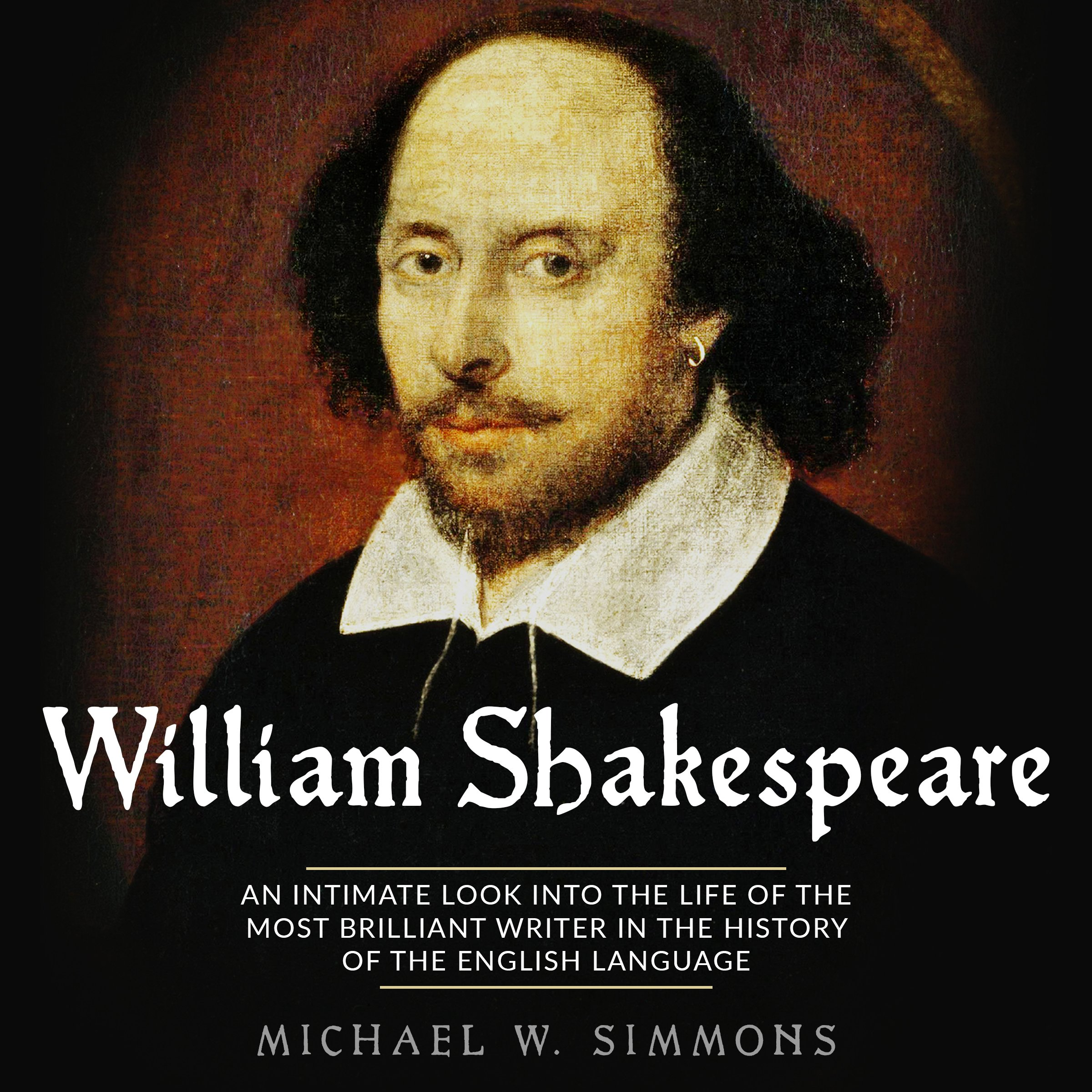 William Shakespeare: An Intimate Look into the Life of the Most Brilliant Writer in the History of the English Language by Make Profits Easy LLC