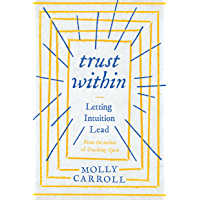 Trust Within: Letting Intuition Lead (English Edition)
