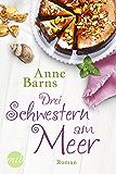 Drei Schwestern am Meer: Neuerscheinung der Bestseller-Autorin (German Edition)