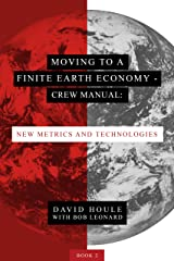Moving to a Finite Earth Economy - Crew Manual: New Metrics and Technologies Kindle Edition