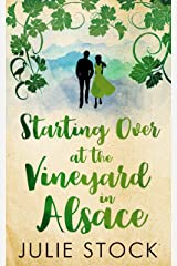 Starting Over at the Vineyard in Alsace: An uplifting, feel-good romance (Domaine des Montagnes Book 2) Kindle Edition