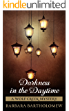 Darkness in the Daytime: A Wolf Creek Mystery (Wolf Creek Mysteries Book 2)