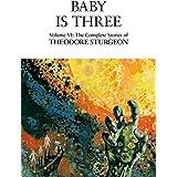 Baby Is Three: Volume VI: The Complete Stories of Theodore Sturgeon