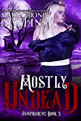 Mostly Undead (Vampirarchy Book 3) Kindle Edition