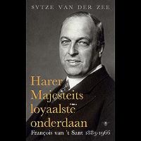 Harer Majesteits loyaalste onderdaan: Francois van 't Sant, 1883-1966