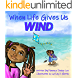 "When Life Gives Us Wind: (""Hi, I am..."" Book Series 2)"