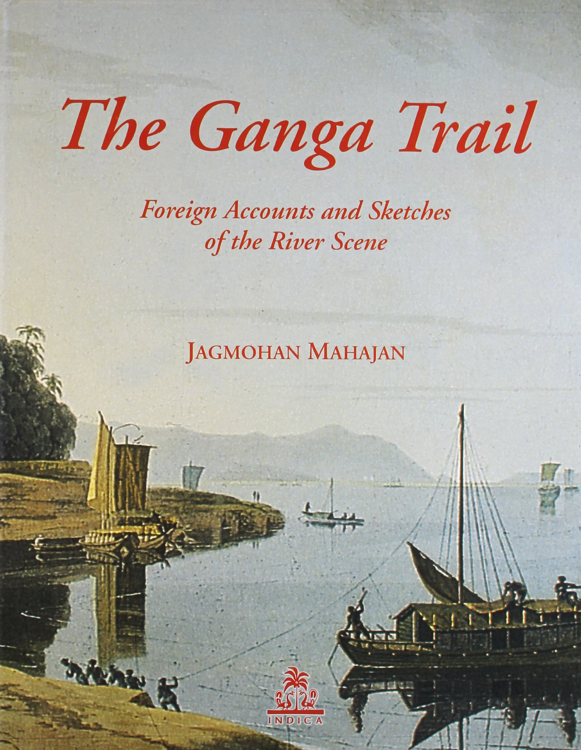 Download The Ganga Trail: Foreign Accounts and Sketches of the River Scene ebook