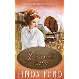 Rescued Love (Love on the Western Trail Book 2)