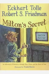 Milton's Secret: An Adventure of Discovery through Then, When, and the Power of Now Hardcover