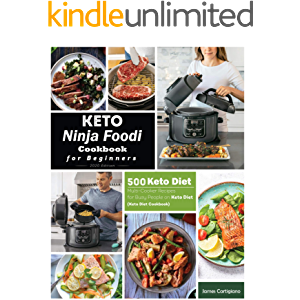Keto Ninja Foodi Cookbook For Beginners: 500 Low Carb Ninja Foodi Recipes for Busy People on Keto Diet (Keto Diet…