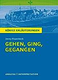 Gehen, ging, gegangen. Königs Erläuterungen.: Textanalyse und Interpretation mit ausführlicher Inhaltsangabe und Abituraufgaben mit Lösungen