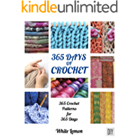 Crochet: 365 Days of Crochet: 365 Crochet Patterns for 365 Days (Crochet, Crochet Patterns, DIY Crochet, Crochet Books, Crochet for Beginners, Crochet Afghans, Crochet Christmas, Holiday Crochet)