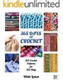 Crochet: 365 Days of Crochet: 365 Crochet Patterns for 365 Days (Crochet - Crochet for Beginners - Crochet Books - Crochet Patterns - Crochet Afgans - Crochet Christmas - Holiday Crochet Patterns)