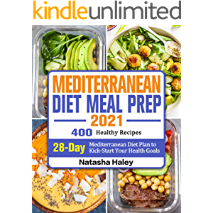 Mediterranean Diet Meal Prep 2021: 400 Healthy Recipes with 28-Day Mediterranean Diet Plan to Kick-Start Your Health…