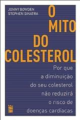 O mito do colesterol: Por que a diminuição do seu colesterol não reduzirá o risco de doenças cardíacas eBook Kindle