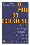 O mito do colesterol: Por que a diminuição do seu colesterol não reduzirá o risco de doenças cardíacas