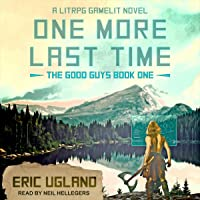 One More Last Time: A LitRPG/GameLit Novel (The Good Guys, Book 1)