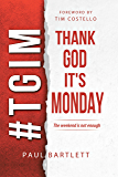 Thank God It's Monday: The Weekend Is Not Enough
