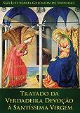 Tratado da Verdadeira Devoção à Santíssima Virgem: Preparação para o Reino de Jesus Cristo