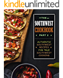 The Southwest Cookbook 2: Authentic Southwest Recipes for True Southwest Cooking