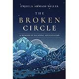 The Broken Circle: A Memoir of Escaping Afghanistan (English Edition)