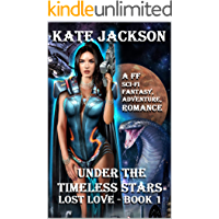 LOST LOVE: A FF (LESBIAN) HOT and SEXY, SCI-FI, FANTASY, ADVENTURE, ROMANCE (UNDER THE TIMELESS STARS Book 1)