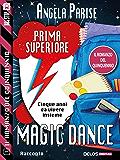 Il romanzo del quinquennio - Prima superiore - Magic dance: Il romanzo del quinquennio 1