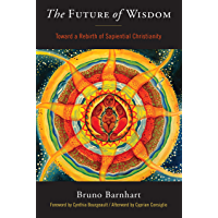 The Future of Wisdom: Toward a Rebirth of Sapiential Christianity