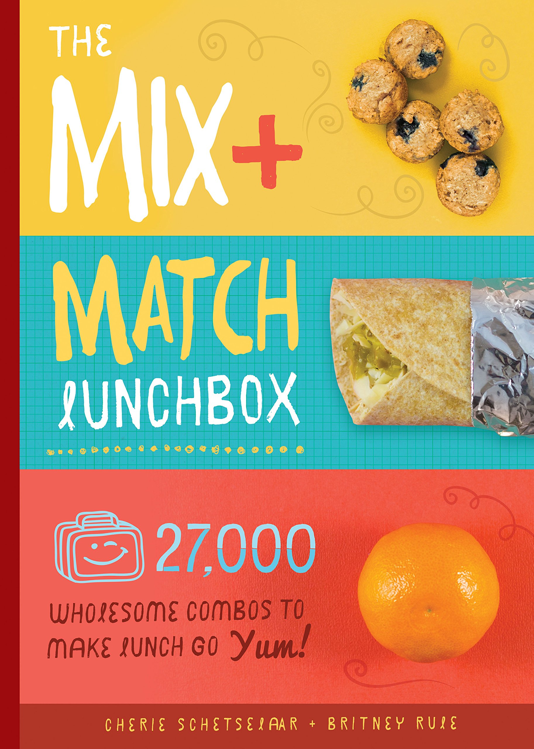 The Mix-and-Match Lunchbox: Over 27,000 Wholesome Combos to Make Lunch Go Yum! by Familius