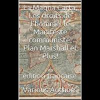 La Magna Carta, Les droits de l'homme, le Manifeste communiste, Plan Marshall et Plus!: édition française (French Edition)