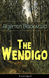 The Wendigo (Unabridged): Horror Classic - A dark and thrilling story, which introduced the legend to horror fiction
