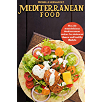 Mediterranean food: The 250 most delicious Mediterranean recipes for a balanced, diverse and healthy lifestyle (English…