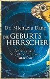 Die Geburtsherrscher: Astrologische Selbstfindung nach Paracelsus