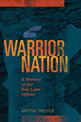 Warrior Nation: A History of the Red Lake Ojibwe Kindle Edition