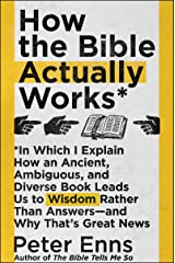 How the Bible Actually Works: In Which I Explain How An Ancient, Ambiguous, and Diverse Book Leads Us to Wisdom Rather Than Answers—and Why That's Great News Hardcover