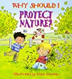 Why Should I Protect Nature? (Rise and Shine) (Why Should I? Books)