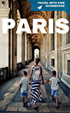 Paris with Kids: Plan the Ultimate Paris Family Vacation (Travel with Kids Guidebooks Book 1)
