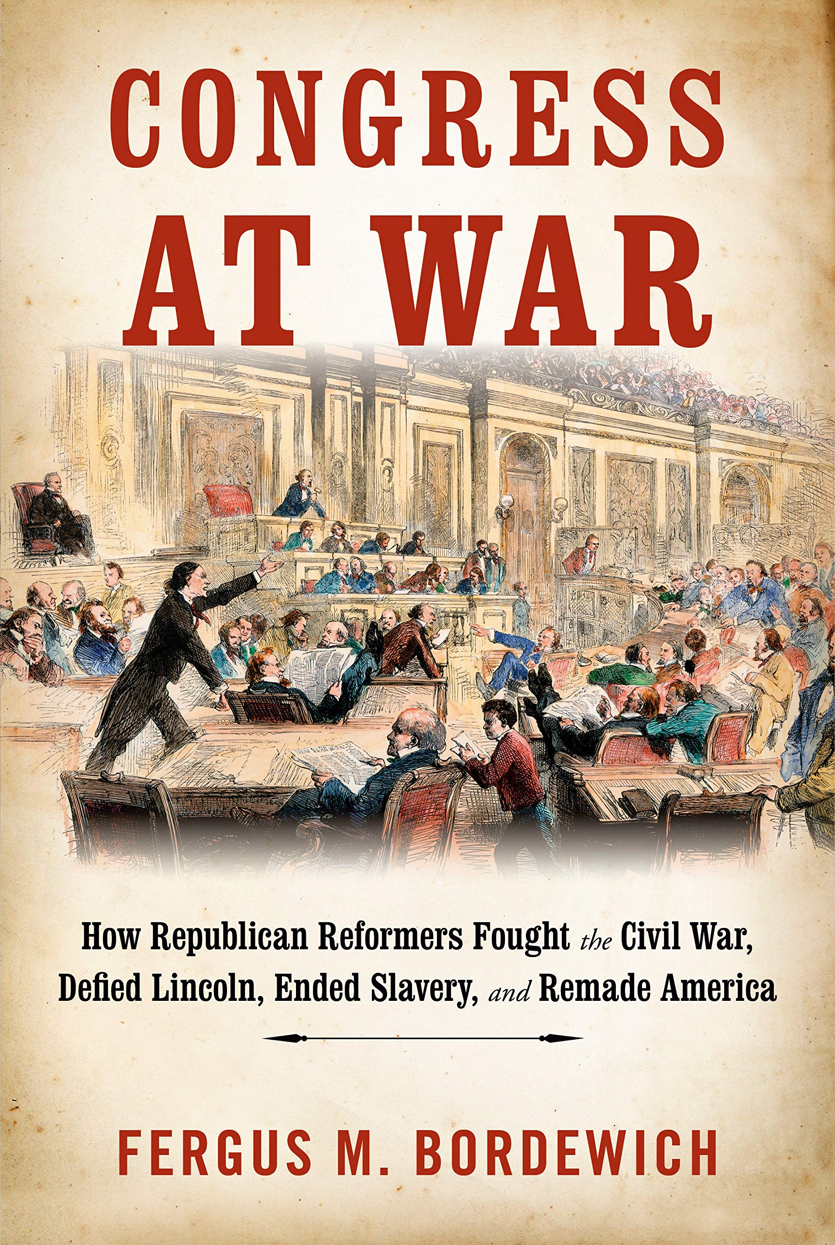 Congress At War How Republican Reformers Fought The Civil War Defied Lincoln Ended Slavery And Remade America Bordewich Fergus M 9780451494443 Amazon Com Books