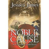 Noble Cause: An Epic Civil War Love Story: Clean Romantic Military Fiction (Military Heroes Through History Book 1)