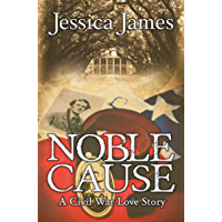 Noble Cause: A Civil War Love Story: Clean Romantic Military Fiction (Military Heroes Through History Book 1)