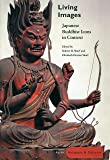 Living Images: Japanese Buddhist Icons in Context (Asian Religions and Cultures)