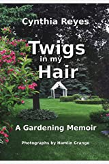 Twigs in my Hair: A Gardening Memoir Kindle Edition