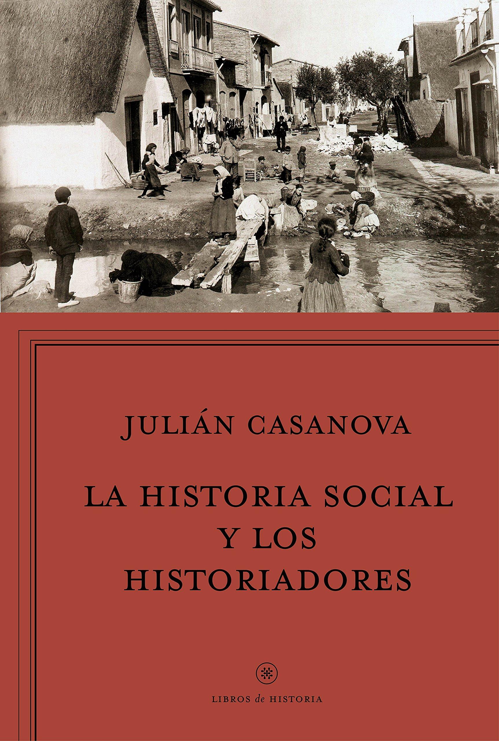 La historia social y los historiadores: ¿Cenicienta o princesa? Libros de Historia: Amazon.es: Casanova, Julián: Libros