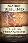 Il Falso Testamento: Creazione, miracoli, patto d'alleanza: l'altra verità dietro la Bibbia (Italian Edition)