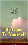 Be Good To Yourself (Unabridged): Appreciate the Marvelousness of the Human Mechanism: How to Keep Your Powers up to the…
